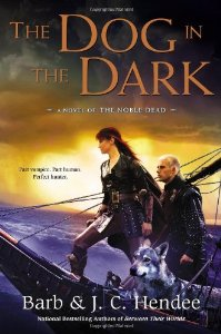 The Dog in the Dark: A Novel of the Noble Dead by Barb & C.J. Hendee