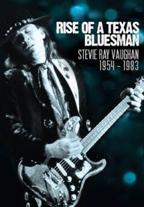 Stevie Ray Vaughan Rise of a Texas Bluesman