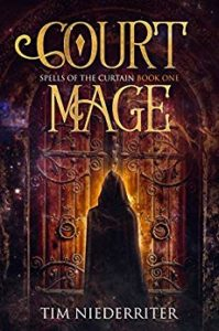 Spells of the Curtain: Court Mage by Tim Niederriter