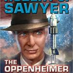 The Oppenheimer Alternative by Robert J Sawyer