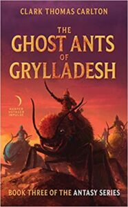 THE GHOST ANTS OF GRYLLADESH by Clark T. Carlton