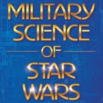 Military Science of Star Wars by George Beahm